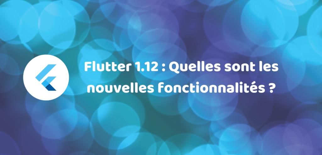 Flutter 1.12 : nouvelle version flutter découvrez les nouvelles fonctionnalités